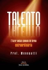 Talento é Fazer Coisas Comuns de Forma Extraordinária