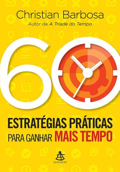 60-estrategias-praticas-para-ganhar-mais-tempo-christian-barbosa-ligia-braslauskas-livro-600 (1) ivanhes